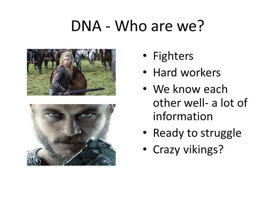 DNA - Who are we Fighters Hard workers