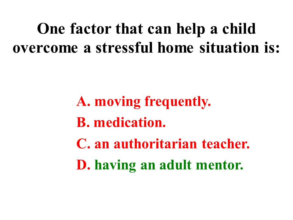 One factor that can help a child overcome a stressful home situation is: