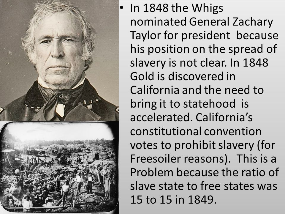 In 1848 the Whigs nominated General Zachary Taylor for president because his position on the spread of slavery is not clear.