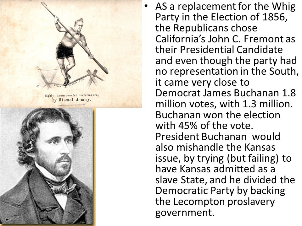 AS a replacement for the Whig Party in the Election of 1856, the Republicans chose California's John C.
