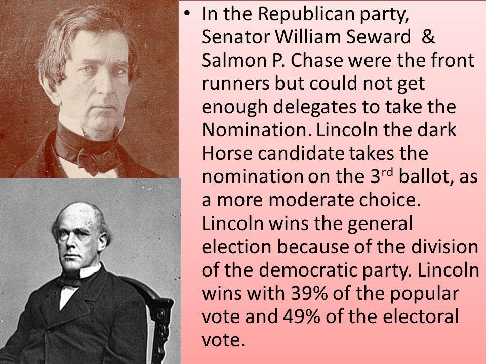 In the Republican party, Senator William Seward & Salmon P