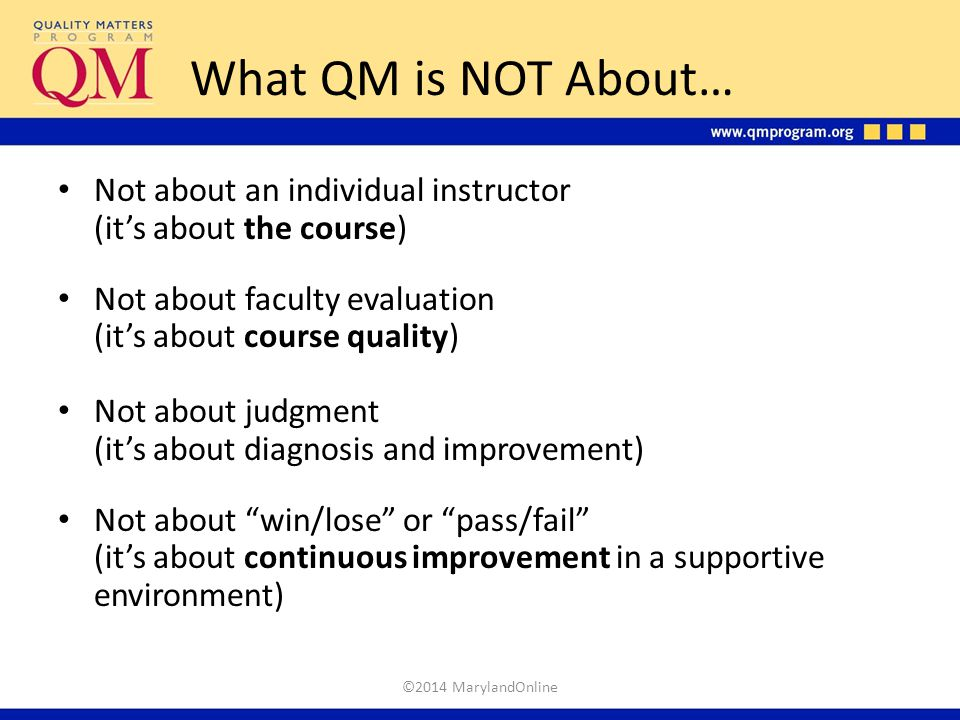 What QM is NOT About… Not about an individual instructor (it's about the course)