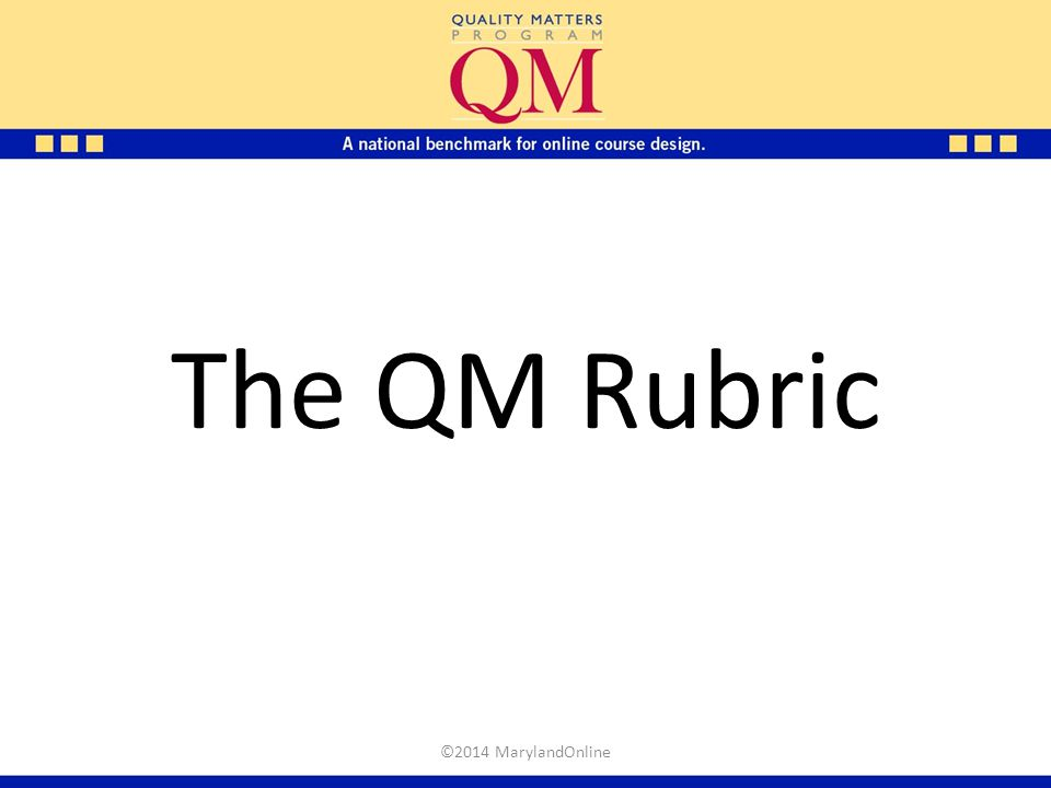 The QM Rubric Marker: The following slides highlight the organization of the QM rubric, alignment, and relative values for the specific standards.