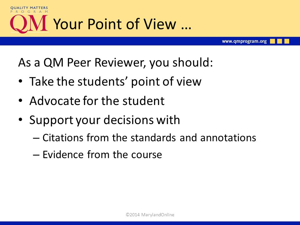 Your Point of View … As a QM Peer Reviewer, you should: