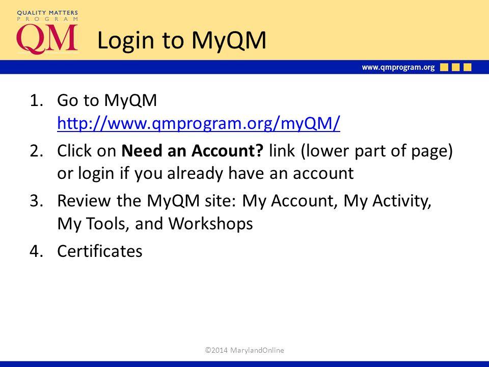 Login to MyQM Go to MyQM http://www.qmprogram.org/myQM/