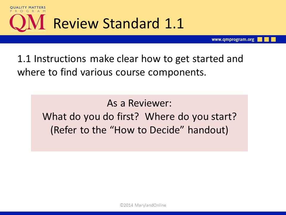 Review Standard 1.1 1.1 Instructions make clear how to get started and where to find various course components.