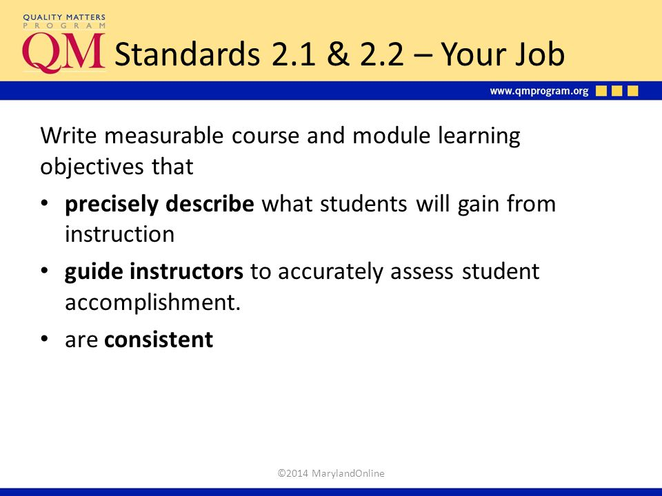 Standards 2.1 & 2.2 – Your Job Write measurable course and module learning objectives that.