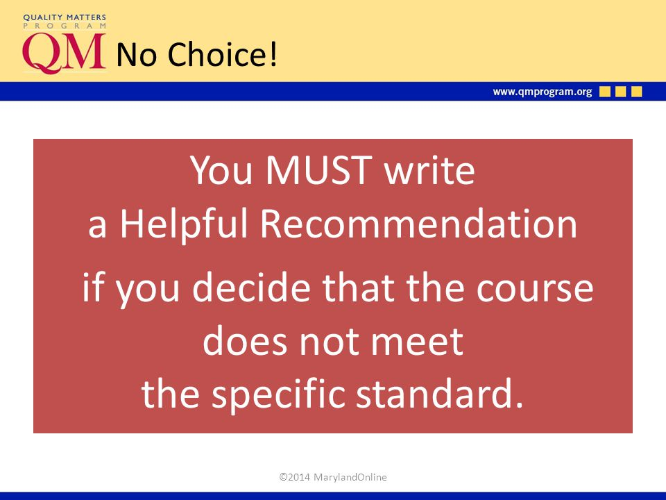 No Choice! You MUST write a Helpful Recommendation if you decide that the course does not meet the specific standard.