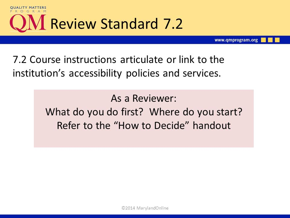 Review Standard 7.2 7.2 Course instructions articulate or link to the institution's accessibility policies and services.
