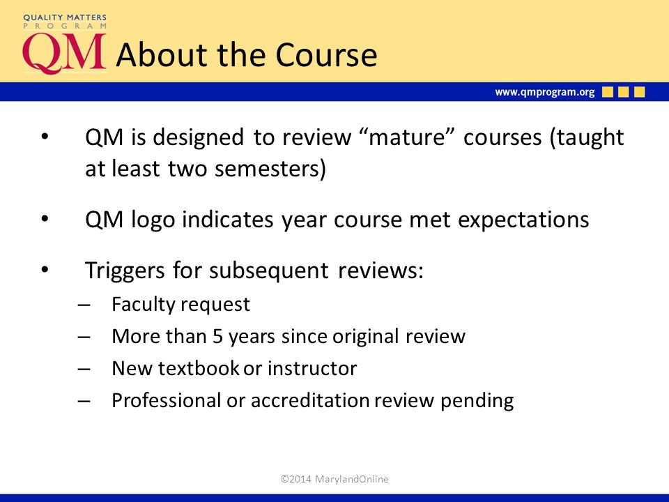 About the Course QM is designed to review mature courses (taught at least two semesters) QM logo indicates year course met expectations.