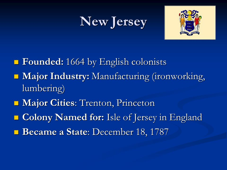 New Jersey Founded: 1664 by English colonists