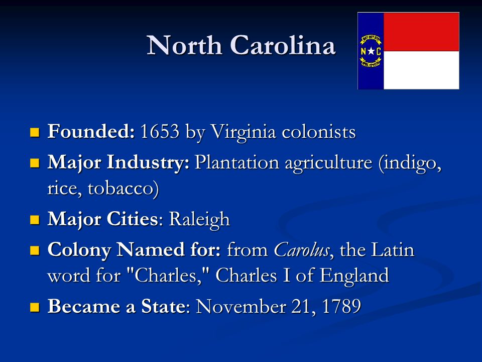 North Carolina Founded: 1653 by Virginia colonists