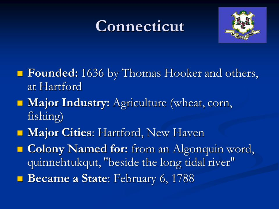 Connecticut Founded: 1636 by Thomas Hooker and others, at Hartford