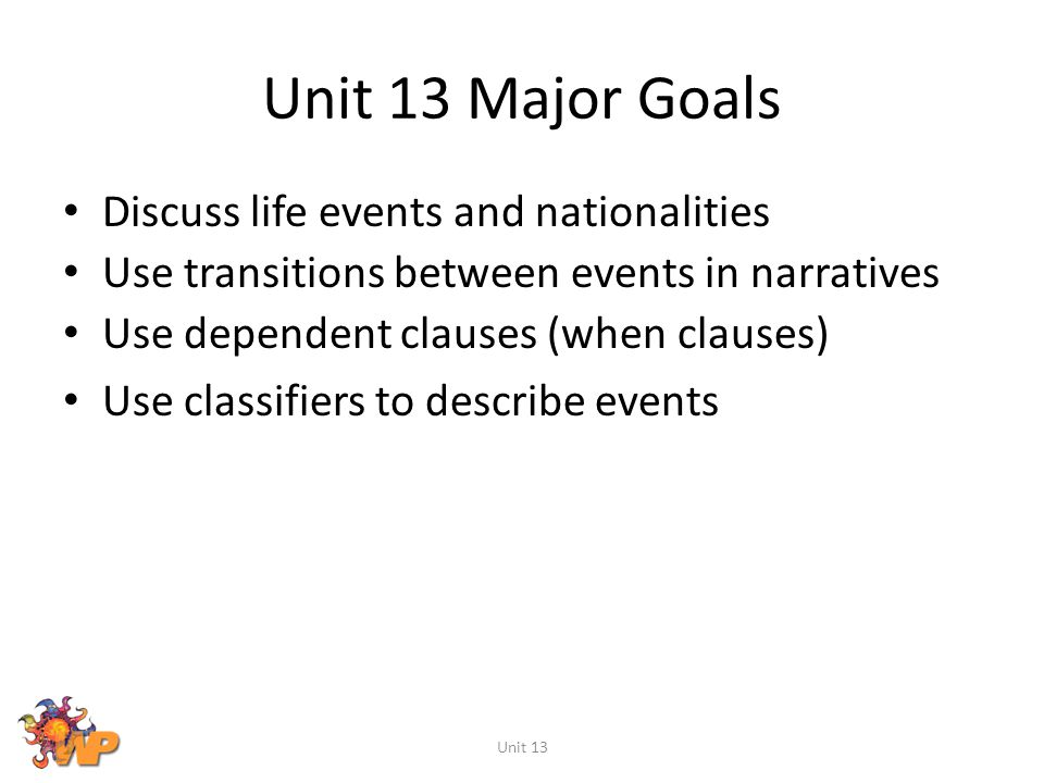 Unit 13 Major Goals Discuss life events and nationalities