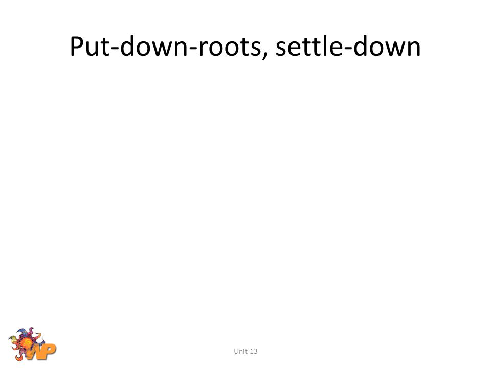 Put-down-roots, settle-down