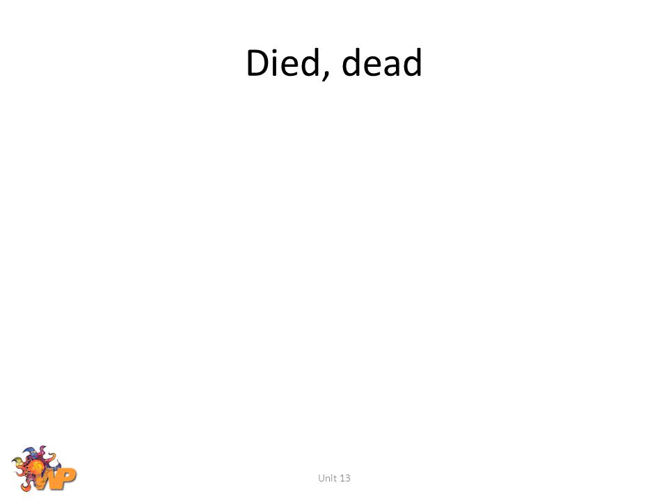 Died, dead Unit 13