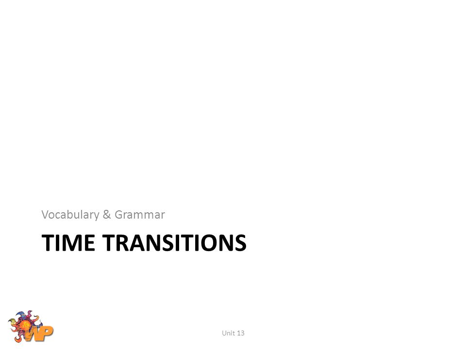 Vocabulary & Grammar Time Transitions Unit 13