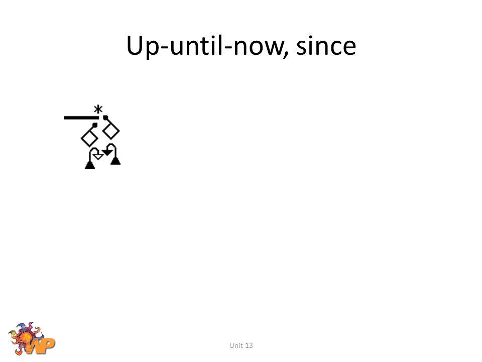 Up-until-now, since Unit 13
