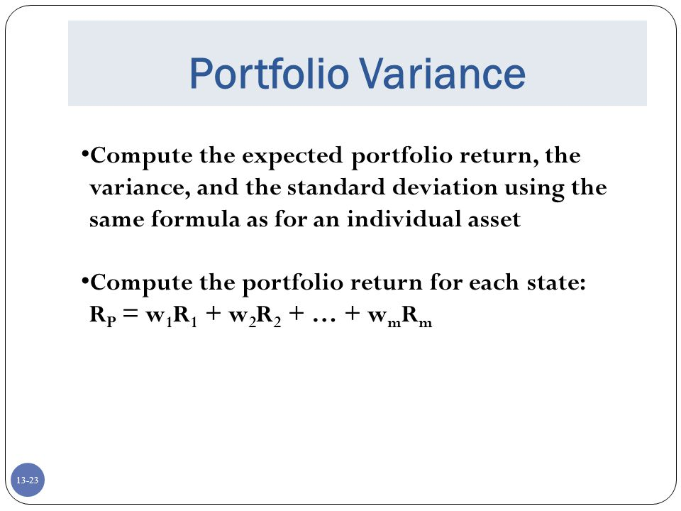 Portfolio Variance Compute the expected portfolio return, the variance, and the standard deviation using the same formula as for an individual asset.