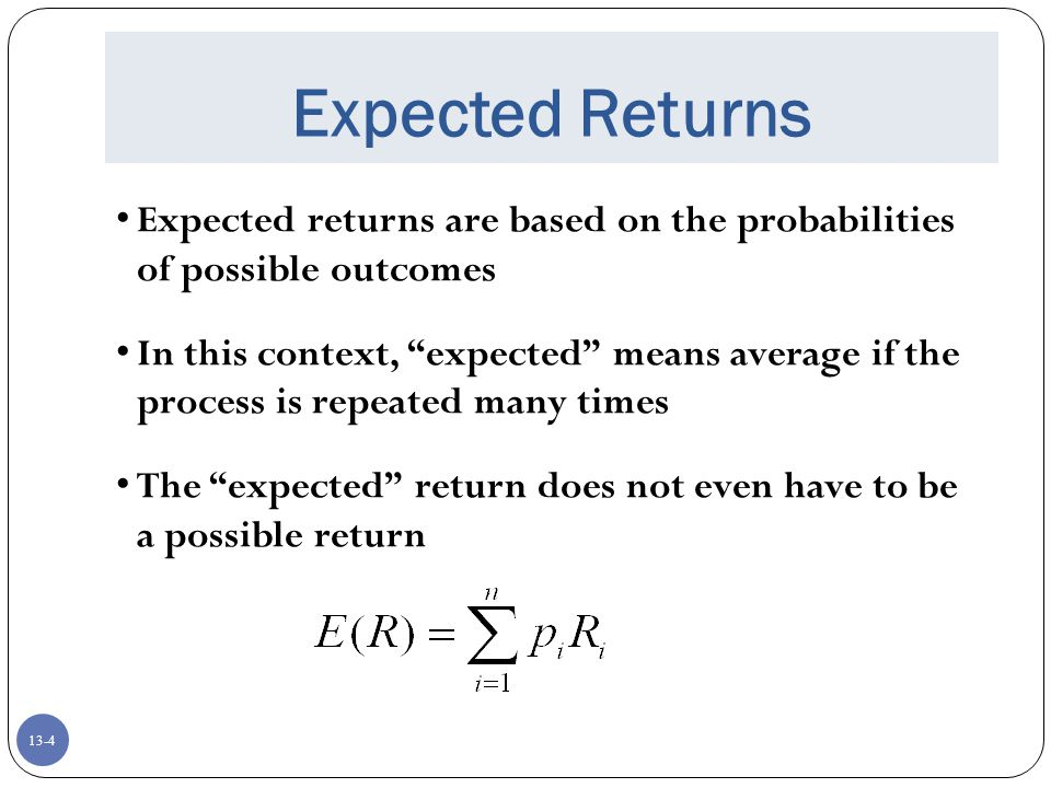 Expected Returns Expected returns are based on the probabilities of possible outcomes.
