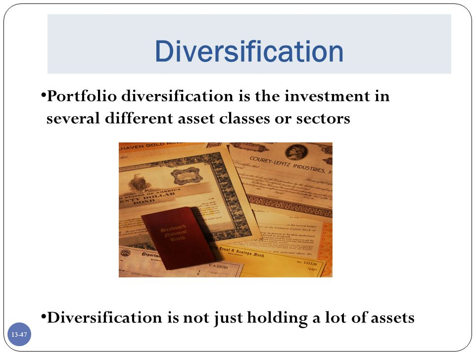 Diversification Portfolio diversification is the investment in several different asset classes or sectors.