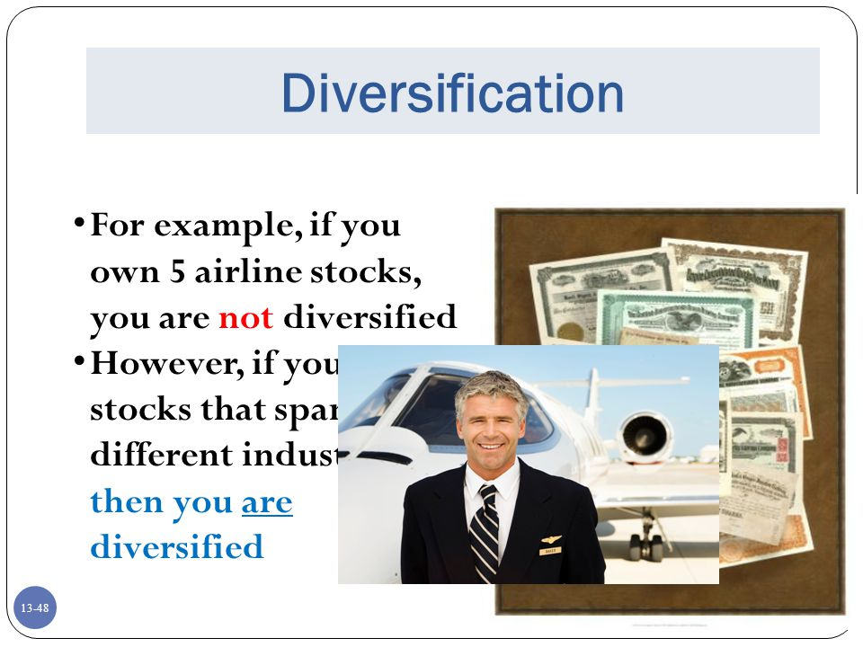 Diversification For example, if you own 5 airline stocks, you are not diversified.