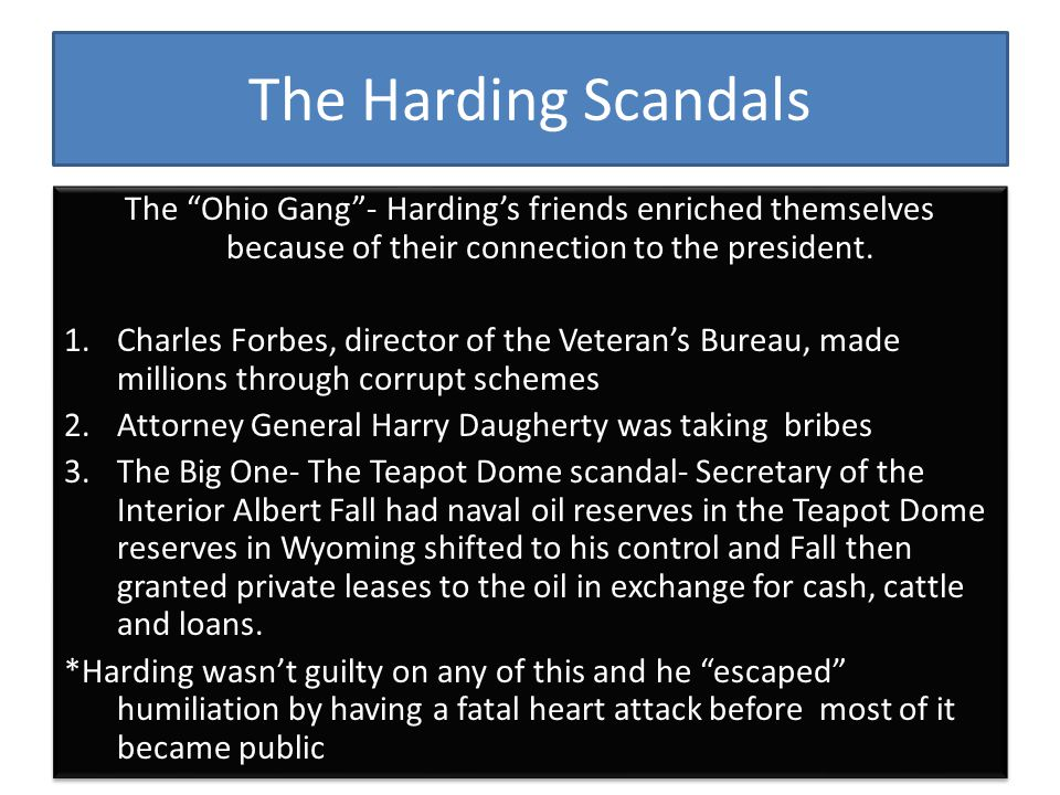 The Harding Scandals The Ohio Gang - Harding's friends enriched themselves because of their connection to the president.
