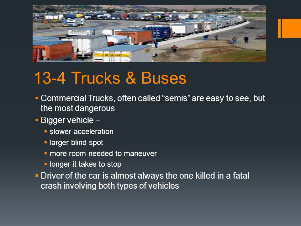 13-4 Trucks & Buses Commercial Trucks, often called semis are easy to see, but the most dangerous.