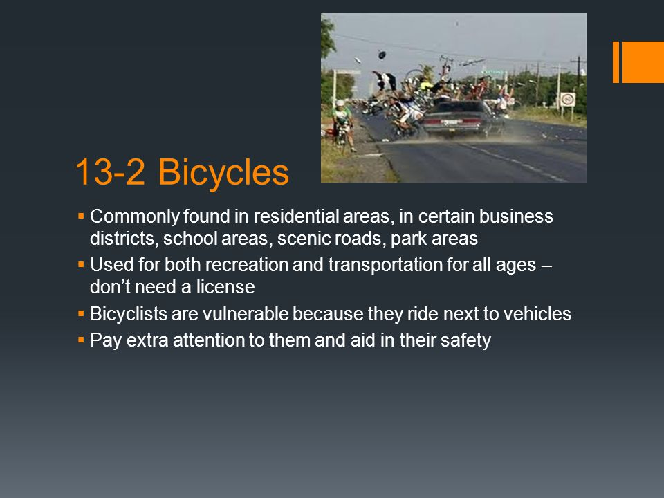 13-2 Bicycles Commonly found in residential areas, in certain business districts, school areas, scenic roads, park areas.