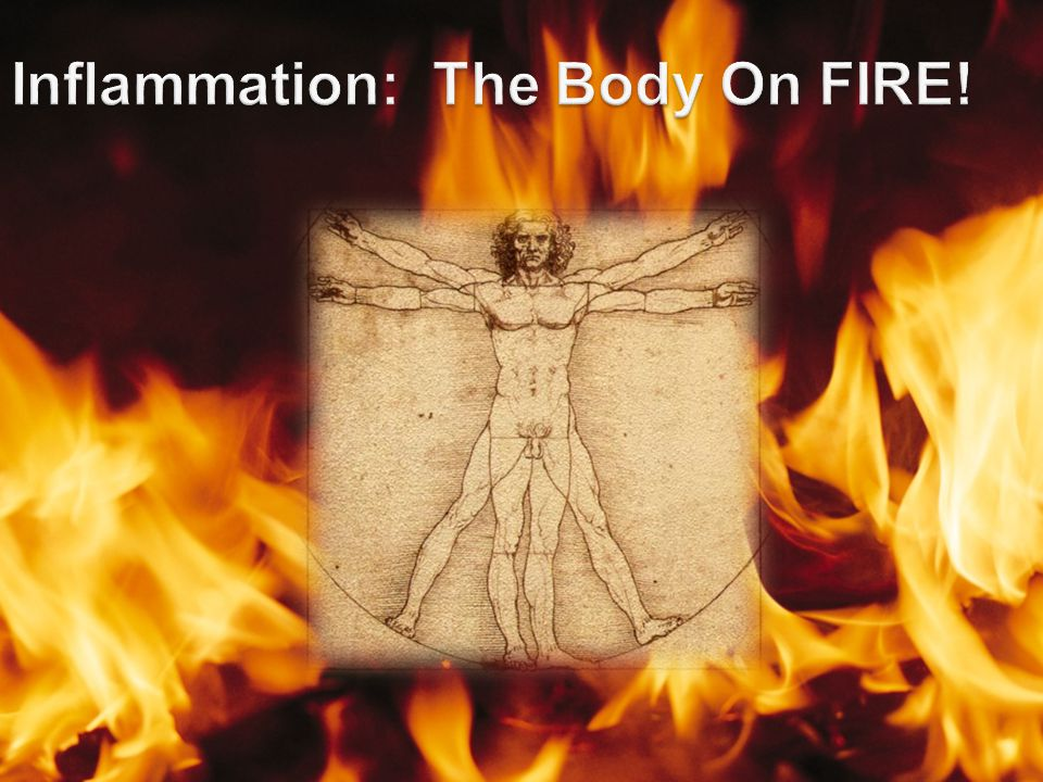 Inflammation: The Body On FIRE!