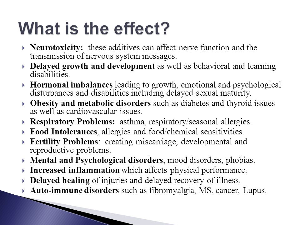 What is the effect Neurotoxicity: these additives can affect nerve function and the transmission of nervous system messages.