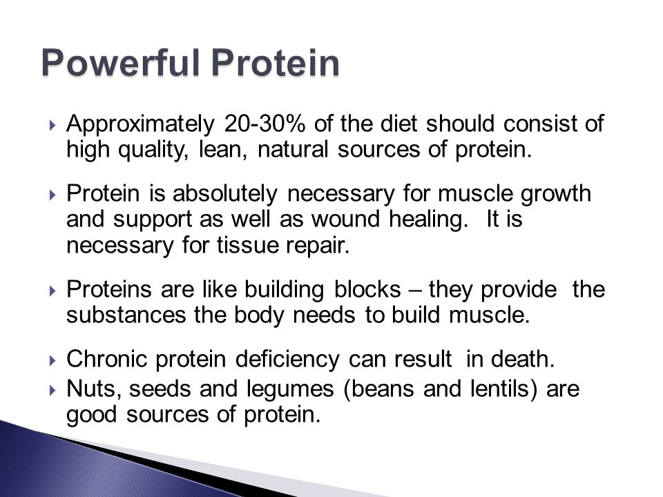 Powerful Protein Approximately 20-30% of the diet should consist of high quality, lean, natural sources of protein.