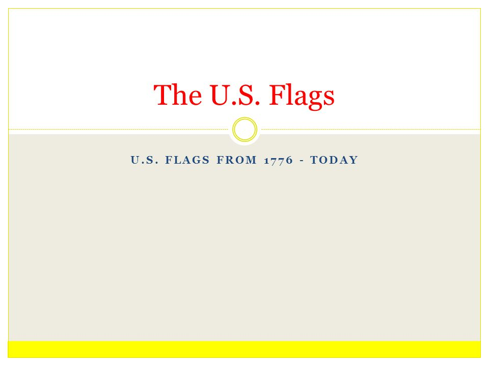 The U.S. Flags U.S. flags from 1776 - today