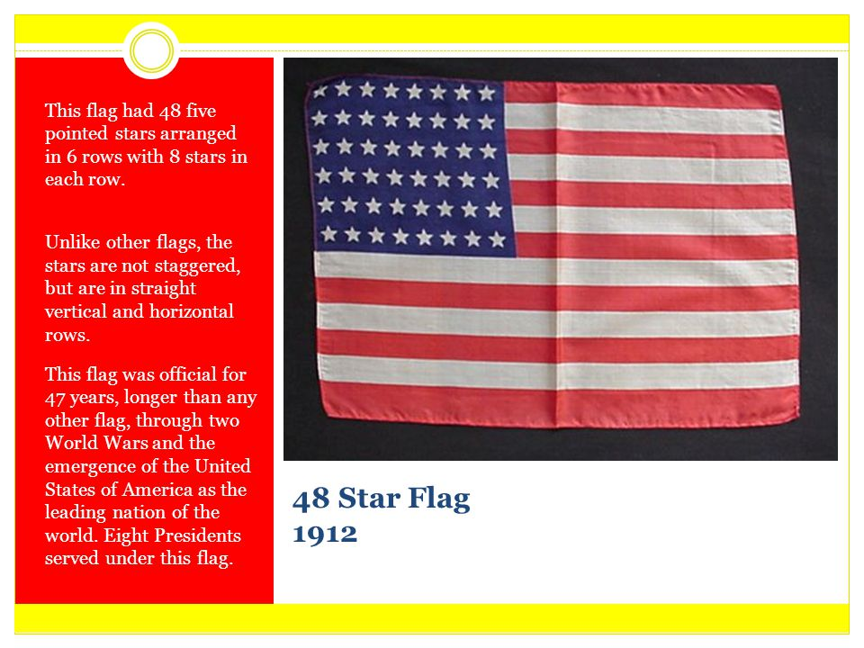 This flag had 48 five pointed stars arranged in 6 rows with 8 stars in each row.