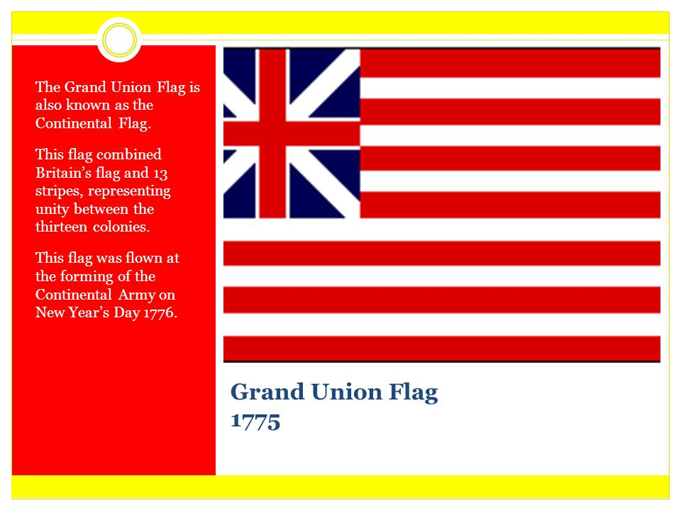 The Grand Union Flag is also known as the Continental Flag.