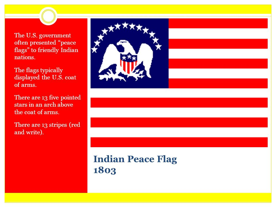 The U.S. government often presented peace flags to friendly Indian nations.