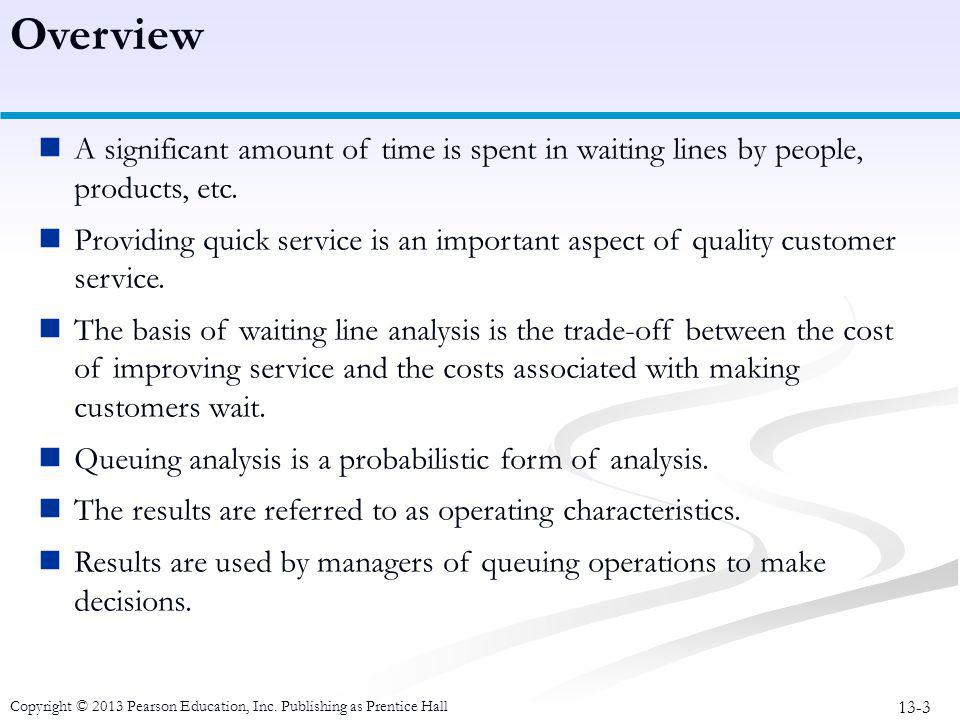 Overview A significant amount of time is spent in waiting lines by people, products, etc.