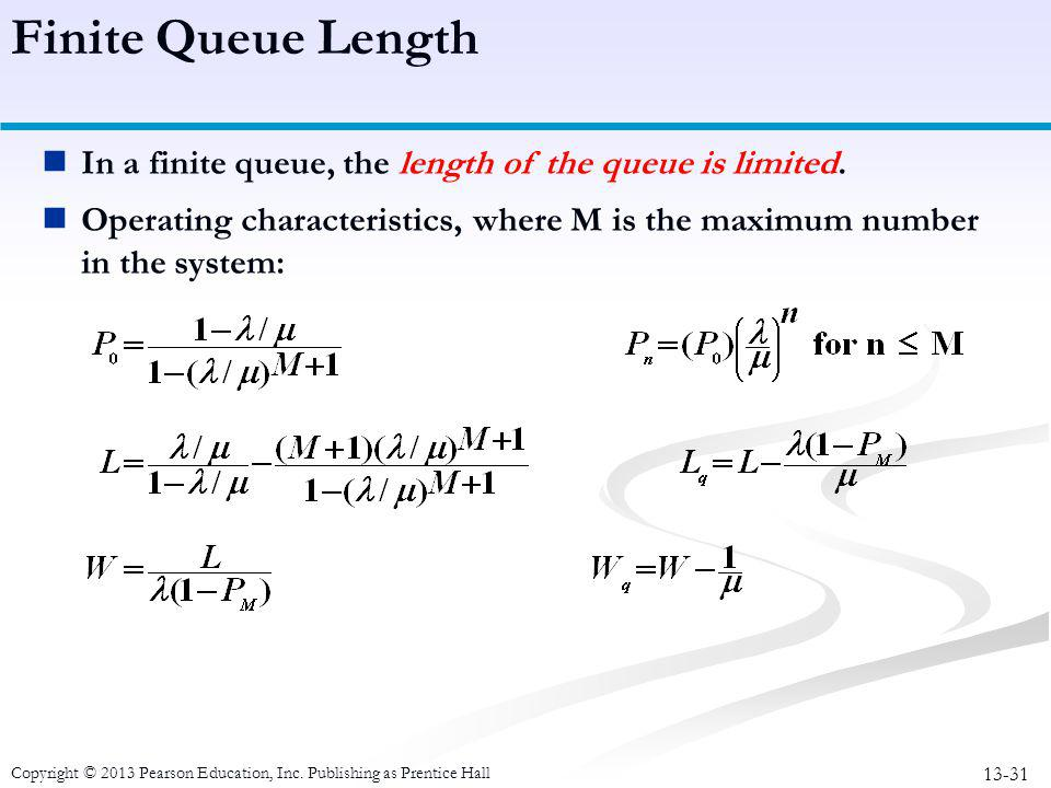 Finite Queue Length In a finite queue, the length of the queue is limited. Operating characteristics, where M is the maximum number in the system: