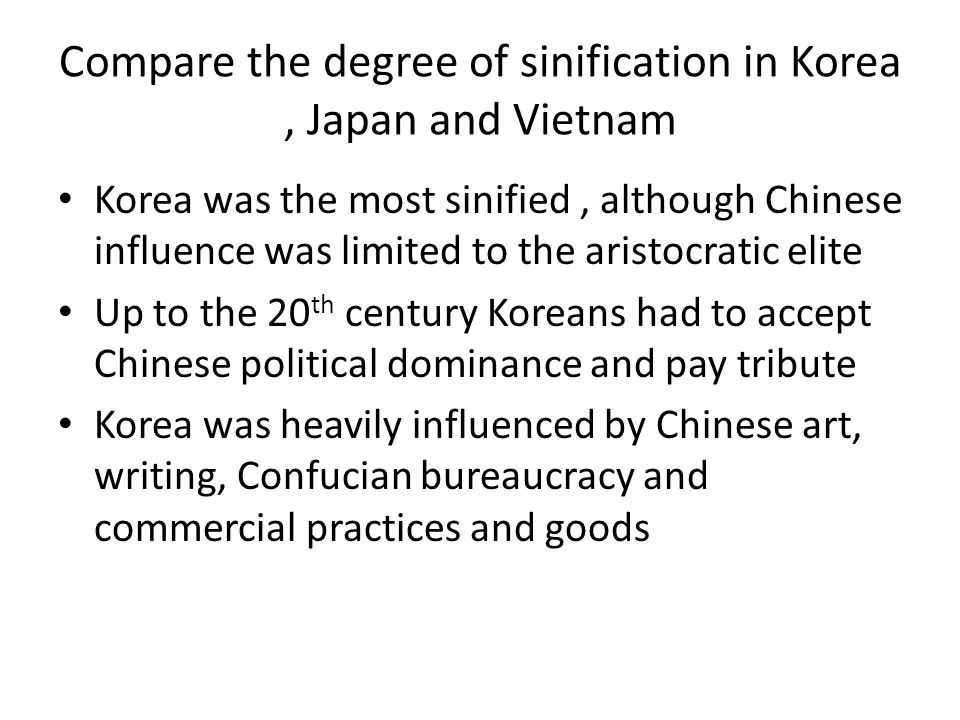 Compare the degree of sinification in Korea , Japan and Vietnam
