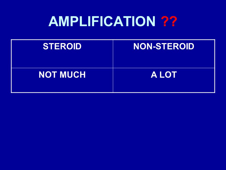 AMPLIFICATION STEROID NON-STEROID NOT MUCH A LOT
