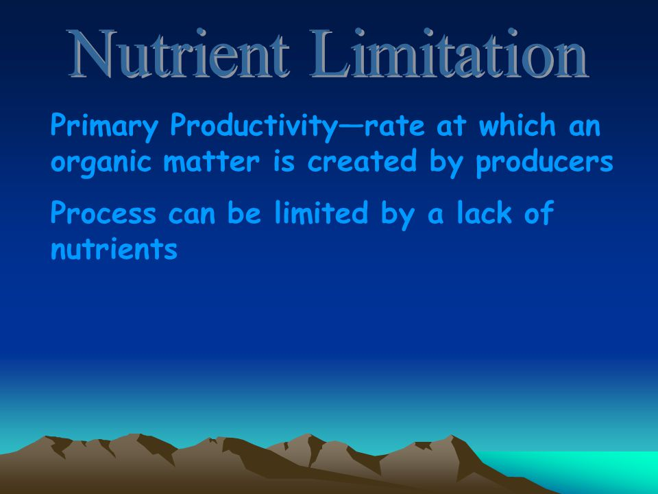 Nutrient Limitation Primary Productivity—rate at which an organic matter is created by producers.
