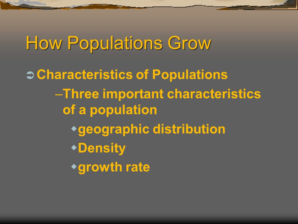 How Populations Grow Characteristics of Populations