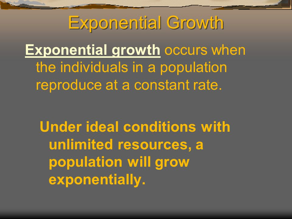 Exponential Growth Exponential growth occurs when the individuals in a population reproduce at a constant rate.