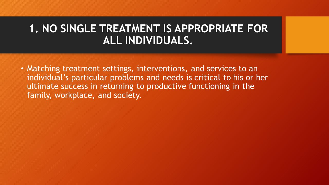 1. NO SINGLE TREATMENT IS APPROPRIATE FOR ALL INDIVIDUALS.