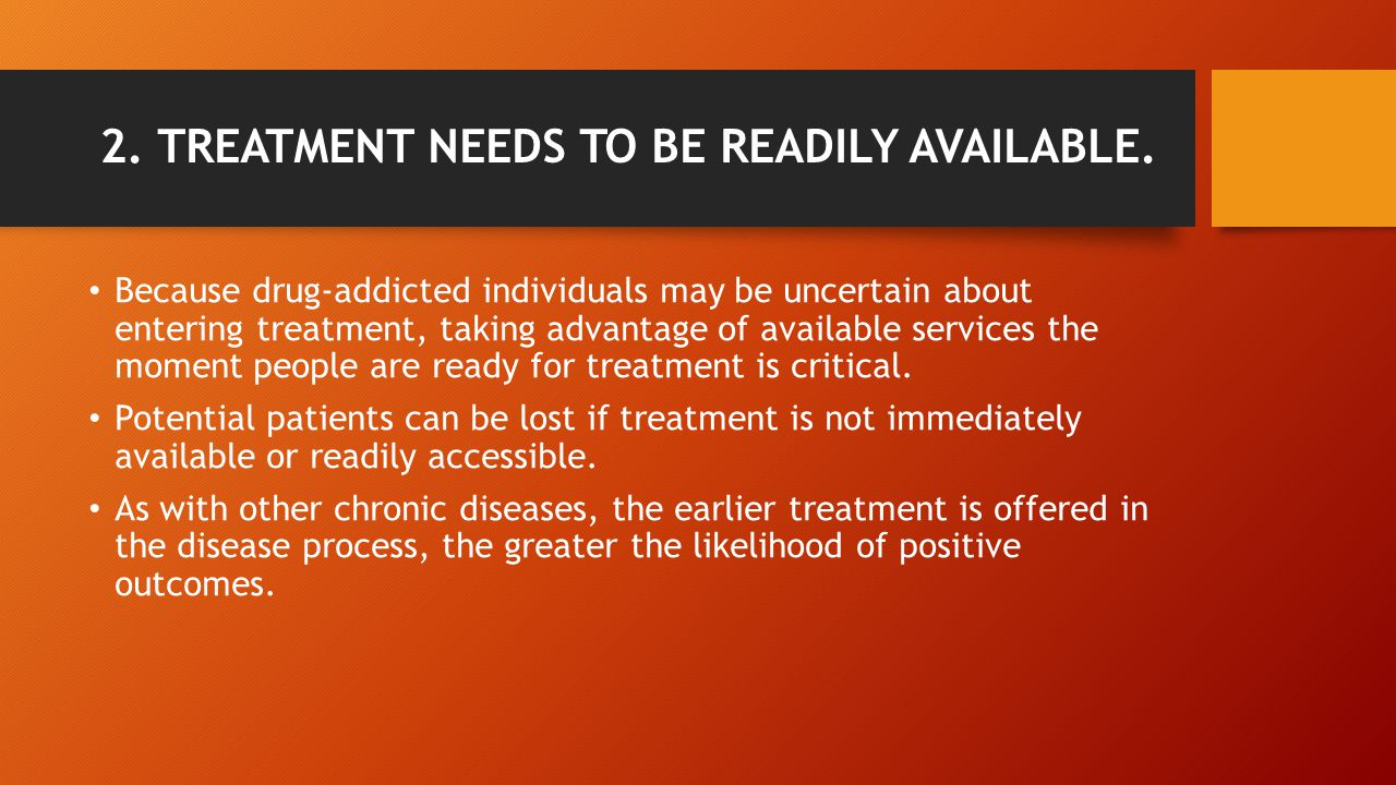 2. TREATMENT NEEDS TO BE READILY AVAILABLE.
