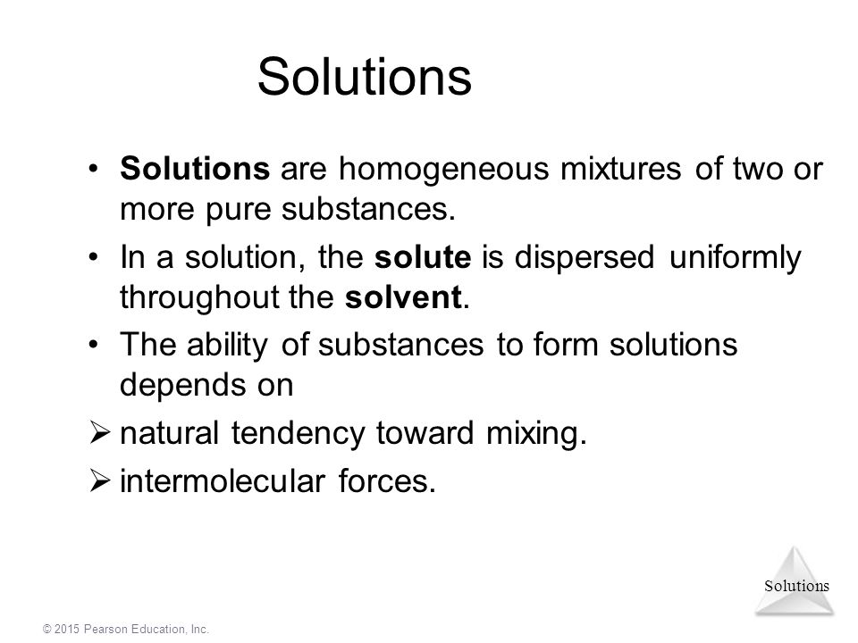 Solutions Solutions are homogeneous mixtures of two or more pure substances.