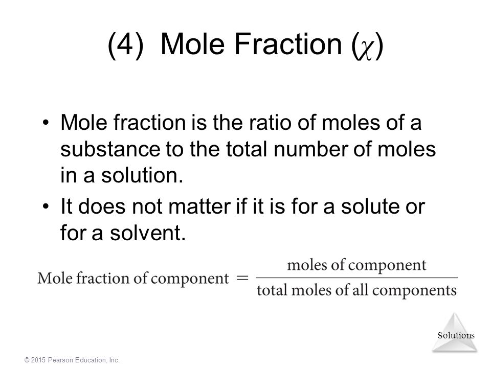 (4) Mole Fraction (χ) Mole fraction is the ratio of moles of a substance to the total number of moles in a solution.