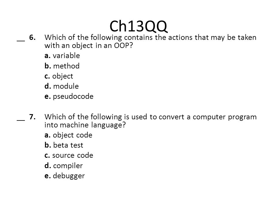 Ch13QQ __ 6. Which of the following contains the actions that may be taken with an object in an OOP