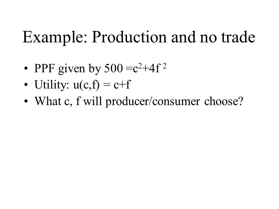 Example: Production and no trade