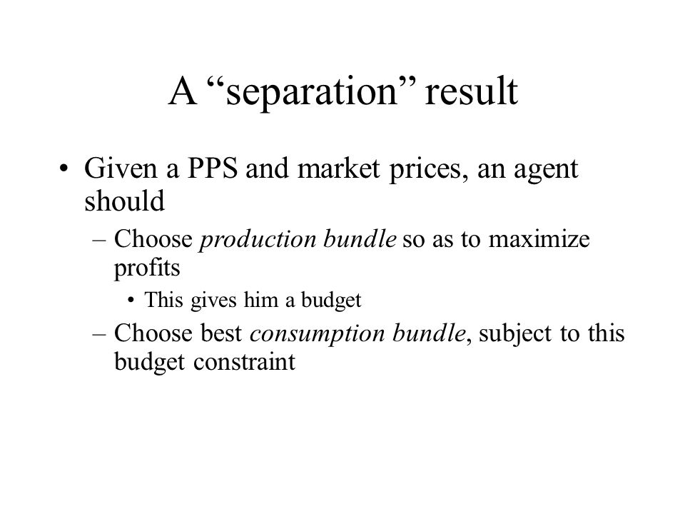 A separation result Given a PPS and market prices, an agent should